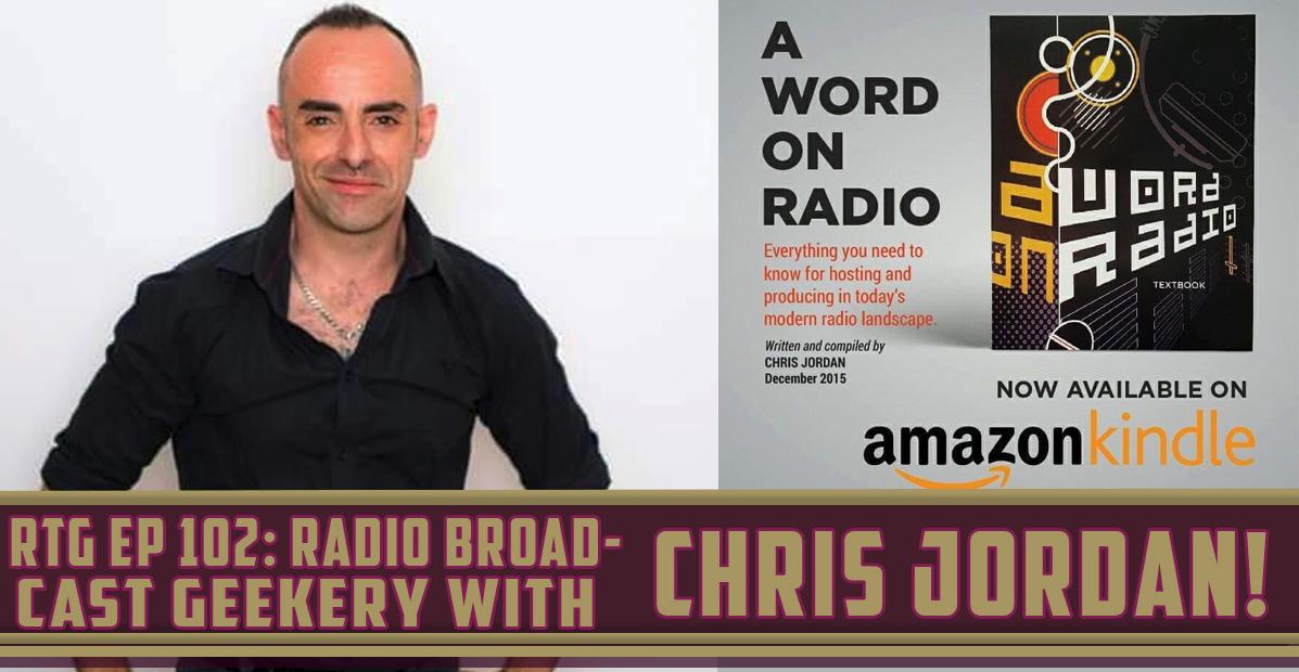 RTG Episode 102: Radio Broadcast Geekery with Chris Jordan